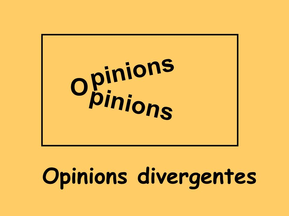 Opinions divergentes pinions O