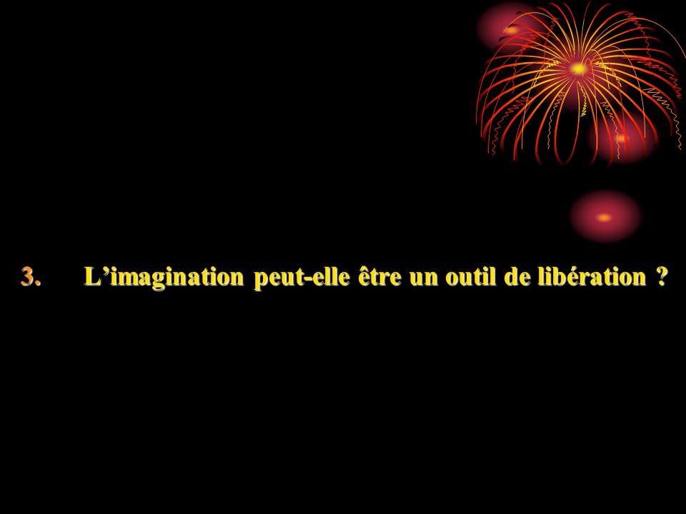 3.Limagination peut-elle être un outil de libération ?