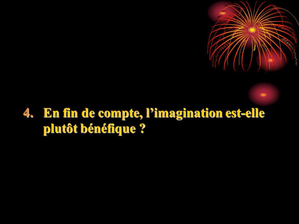 4.En fin de compte, limagination est-elle plutôt bénéfique ?