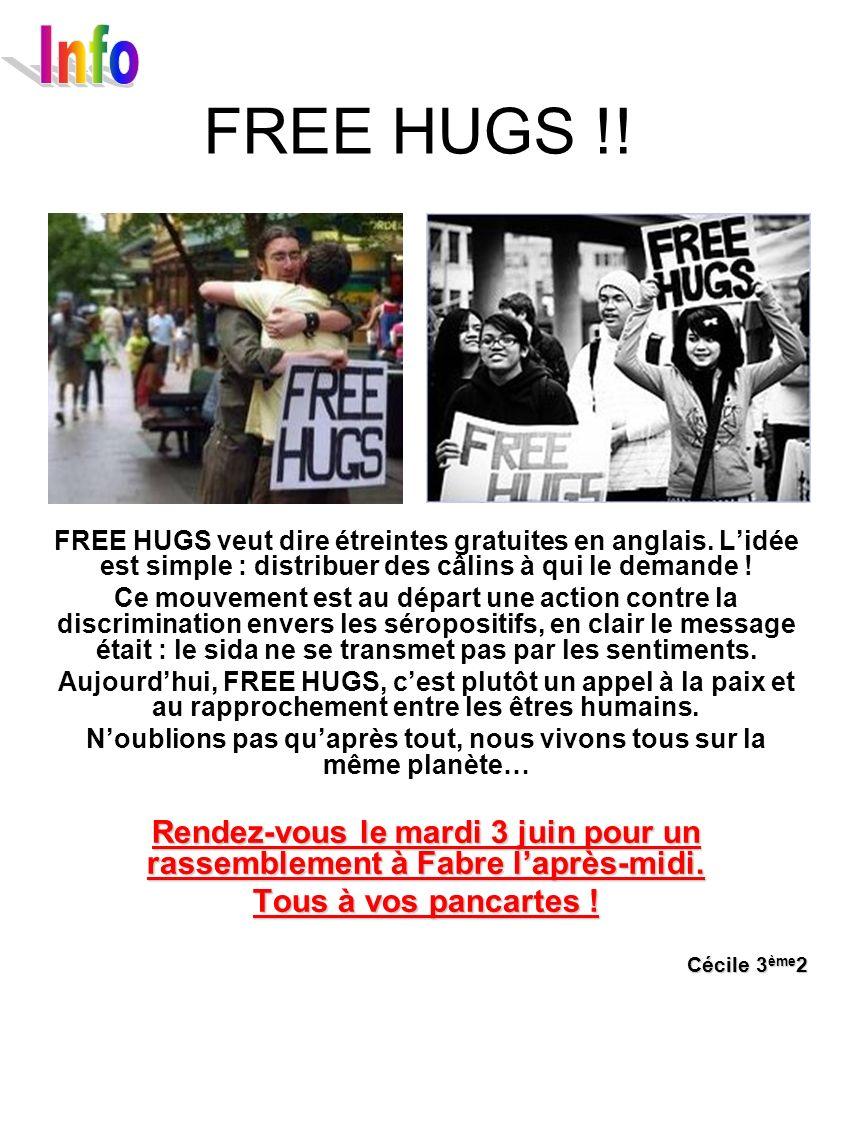 FREE HUGS !! FREE HUGS veut dire étreintes gratuites en anglais. Lidée est simple : distribuer des câlins à qui le demande ! Ce mouvement est au dépar