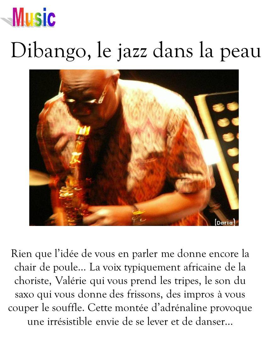 Dibango, le jazz dans la peau Rien que lidée de vous en parler me donne encore la chair de poule… La voix typiquement africaine de la choriste, Valéri