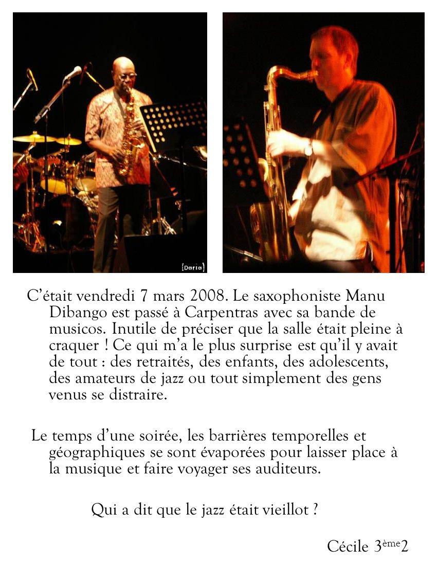 Cétait vendredi 7 mars 2008. Le saxophoniste Manu Dibango est passé à Carpentras avec sa bande de musicos. Inutile de préciser que la salle était plei