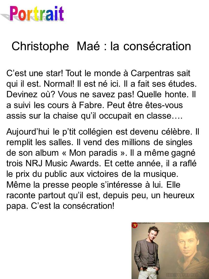 Christophe Maé : la consécration Cest une star! Tout le monde à Carpentras sait qui il est. Normal! Il est né ici. Il a fait ses études. Devinez où? V