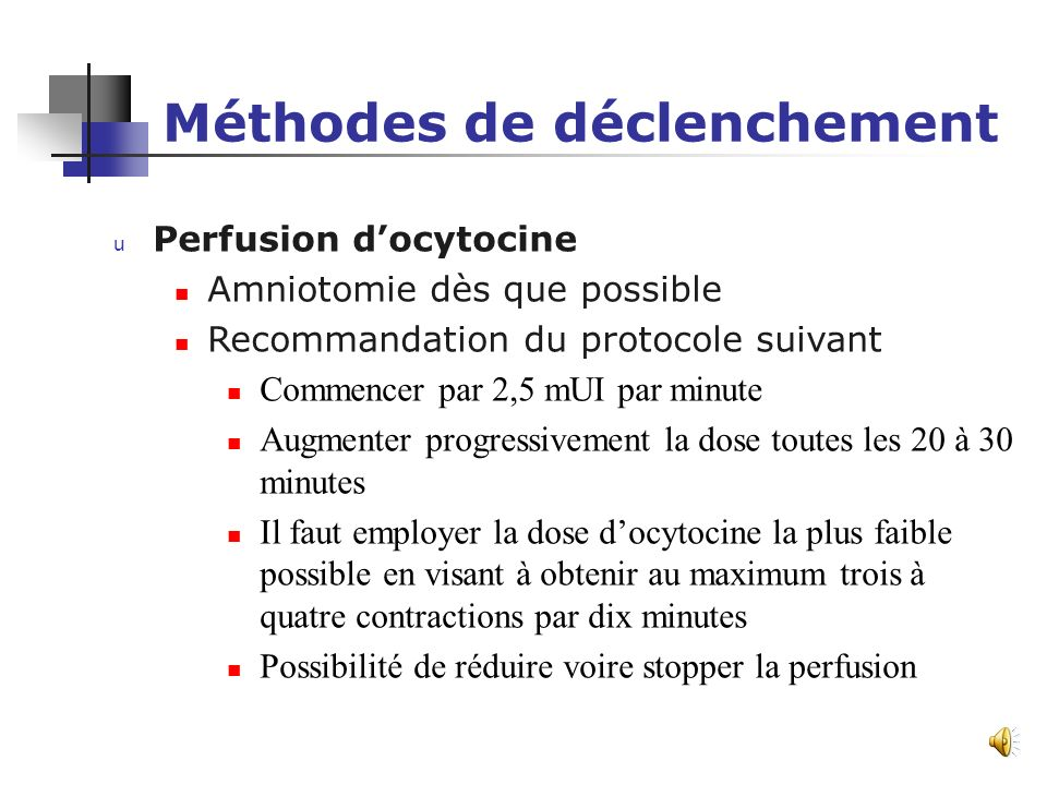 Méthodes de déclenchement u Décollement des Mb Peut être envisagé lorsquun déclenchement sans raison médicale urgente est indiqué (Grade A) Nécessite