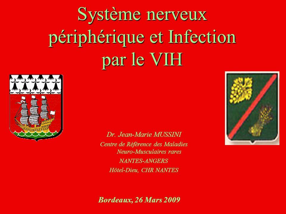 Système nerveux périphérique et Infection par le VIH Dr. Jean-Marie MUSSINI Centre de Référence des Maladies Neuro-Musculaires rares NANTES-ANGERS Hôt