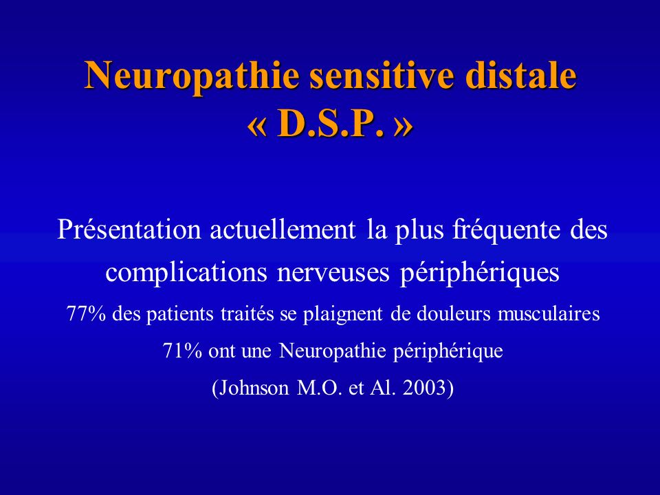 Neuropathie sensitive distale « D.S.P. » Présentation actuellement la plus fréquente des complications nerveuses périphériques 77% des patients traité