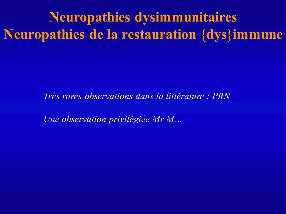 Neuropathies dysimmunitaires Neuropathies de la restauration {dys}immune Très rares observations dans la littérature : PRN Une observation privilégiée