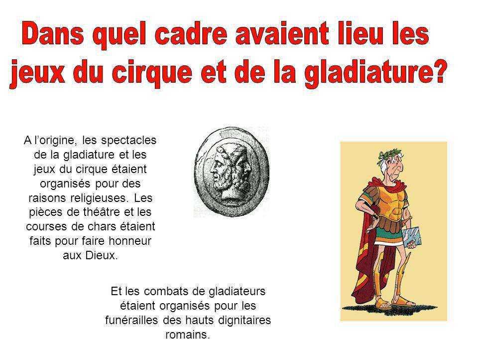 A lorigine, les spectacles de la gladiature et les jeux du cirque étaient organisés pour des raisons religieuses.