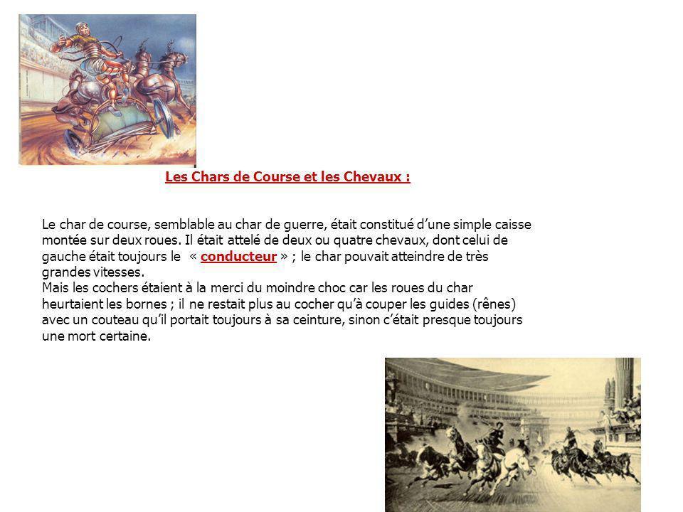 Les Chars de Course et les Chevaux : Le char de course, semblable au char de guerre, était constitué dune simple caisse montée sur deux roues.