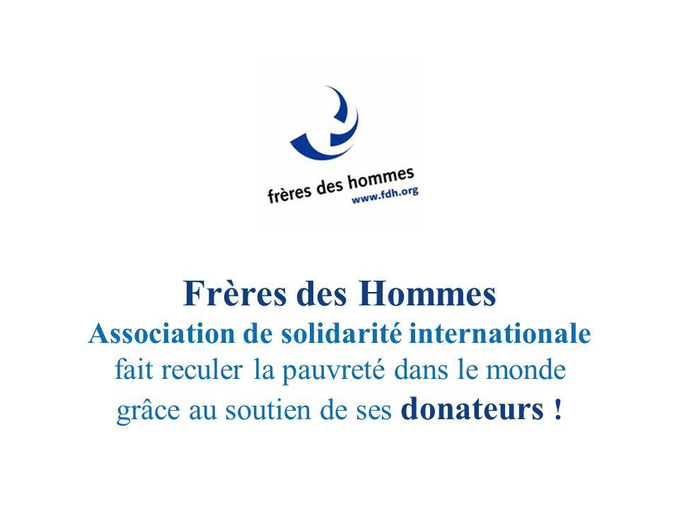 Frères des Hommes Association de solidarité internationale fait reculer la pauvreté dans le monde grâce au soutien de ses donateurs !