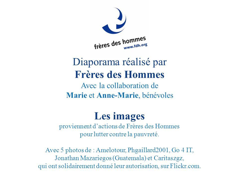 Diaporama réalisé par Frères des Hommes Avec la collaboration de Marie et Anne-Marie, bénévoles Les images proviennent dactions de Frères des Hommes p