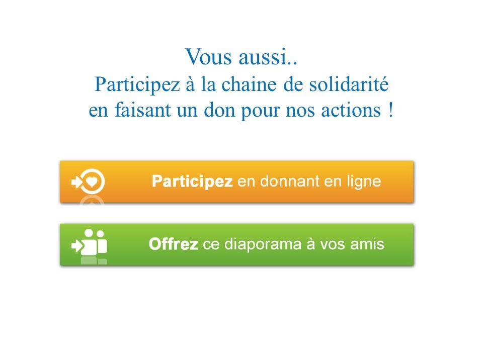 Vous aussi.. Participez à la chaine de solidarité en faisant un don pour nos actions !