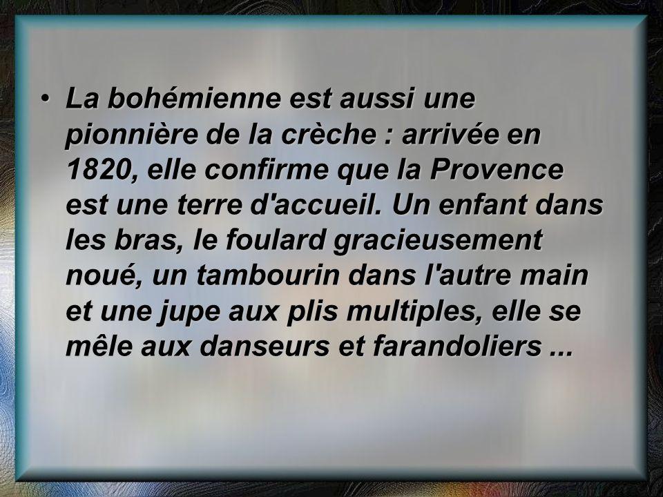 La bohémienne est aussi une pionnière de la crèche : arrivée en 1820, elle confirme que la Provence est une terre d'accueil. Un enfant dans les bras,