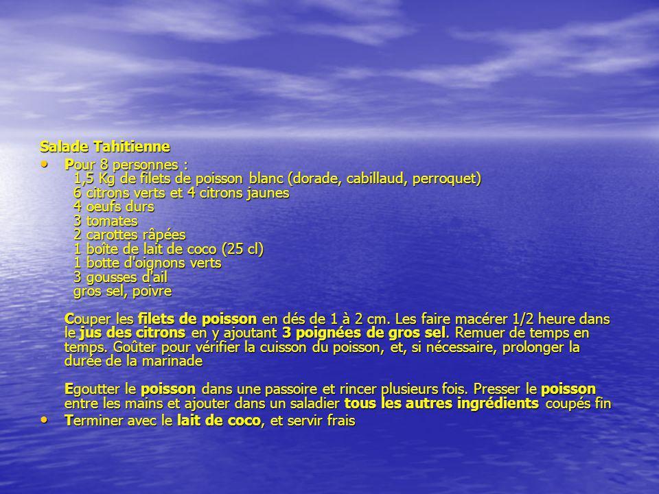 Salade Tahitienne Pour 8 personnes : 1,5 Kg de filets de poisson blanc (dorade, cabillaud, perroquet) 6 citrons verts et 4 citrons jaunes 4 oeufs durs