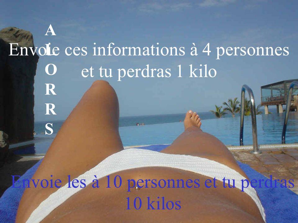 Envoie ces informations à 4 personnes et tu perdras 1 kilo Envoie les à 10 personnes et tu perdras 10 kilos A L O R R S