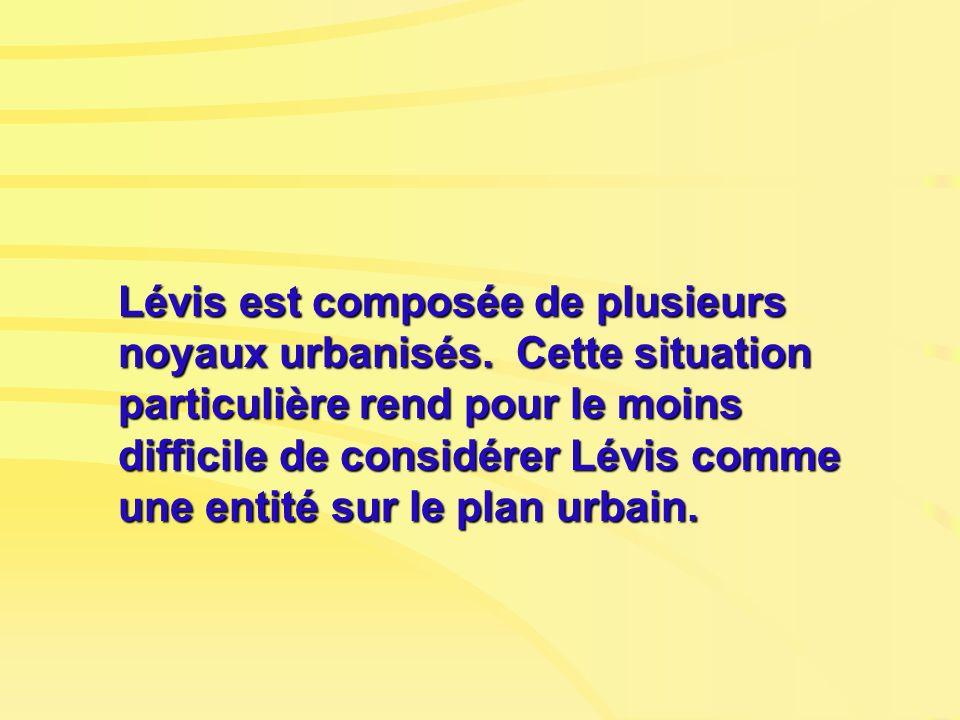 Lévis est composée de plusieurs noyaux urbanisés. Cette situation particulière rend pour le moins difficile de considérer Lévis comme une entité sur l