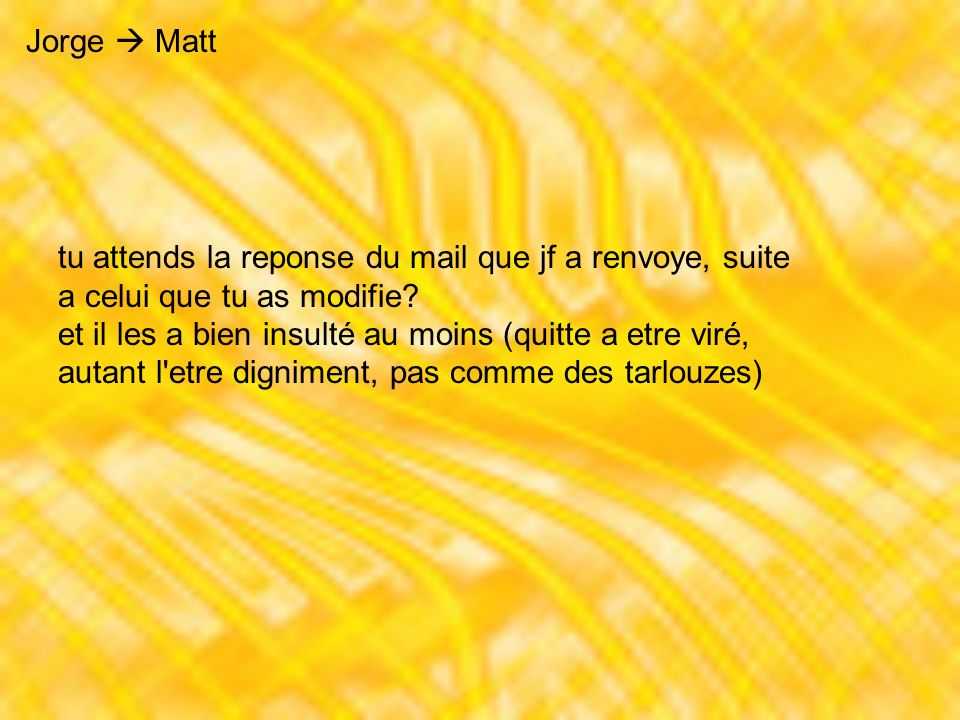Jorge Matt tu attends la reponse du mail que jf a renvoye, suite a celui que tu as modifie.