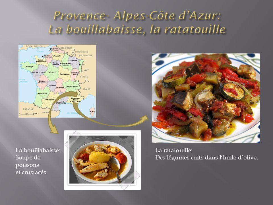 La ratatouille: Des légumes cuits dans lhuile dolive. La bouillabaisse: Soupe de poissons et crustacés.