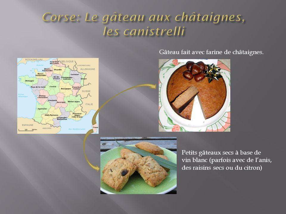 Gâteau fait avec farine de châtaignes. Petits gâteaux secs à base de vin blanc (parfois avec de lanis, des raisins secs ou du citron)
