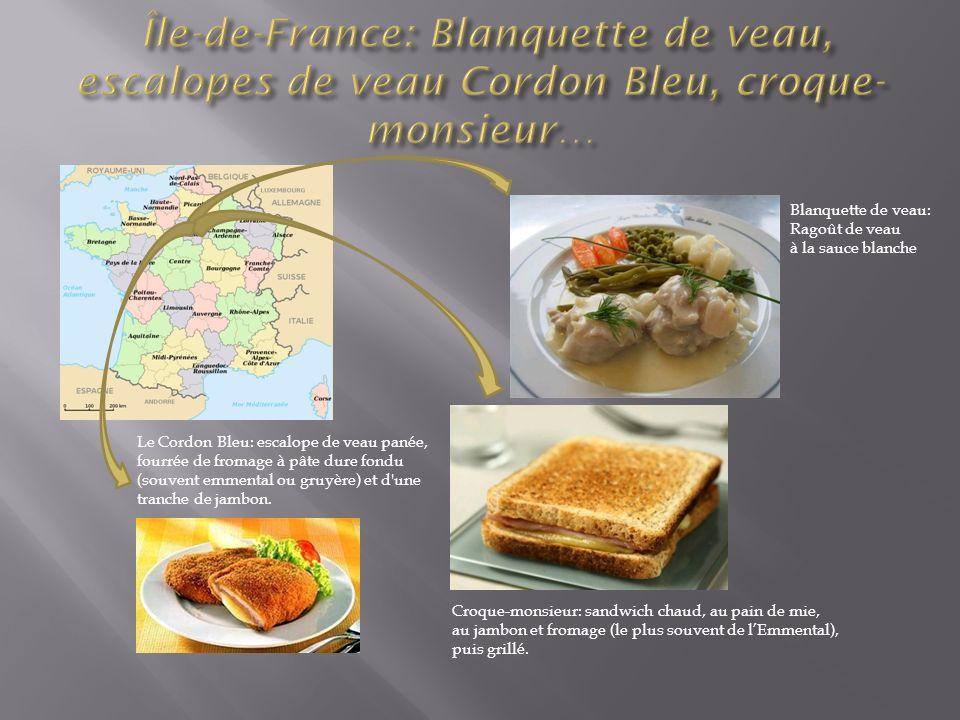 Blanquette de veau: Ragoût de veau à la sauce blanche Croque-monsieur: sandwich chaud, au pain de mie, au jambon et fromage (le plus souvent de lEmmen