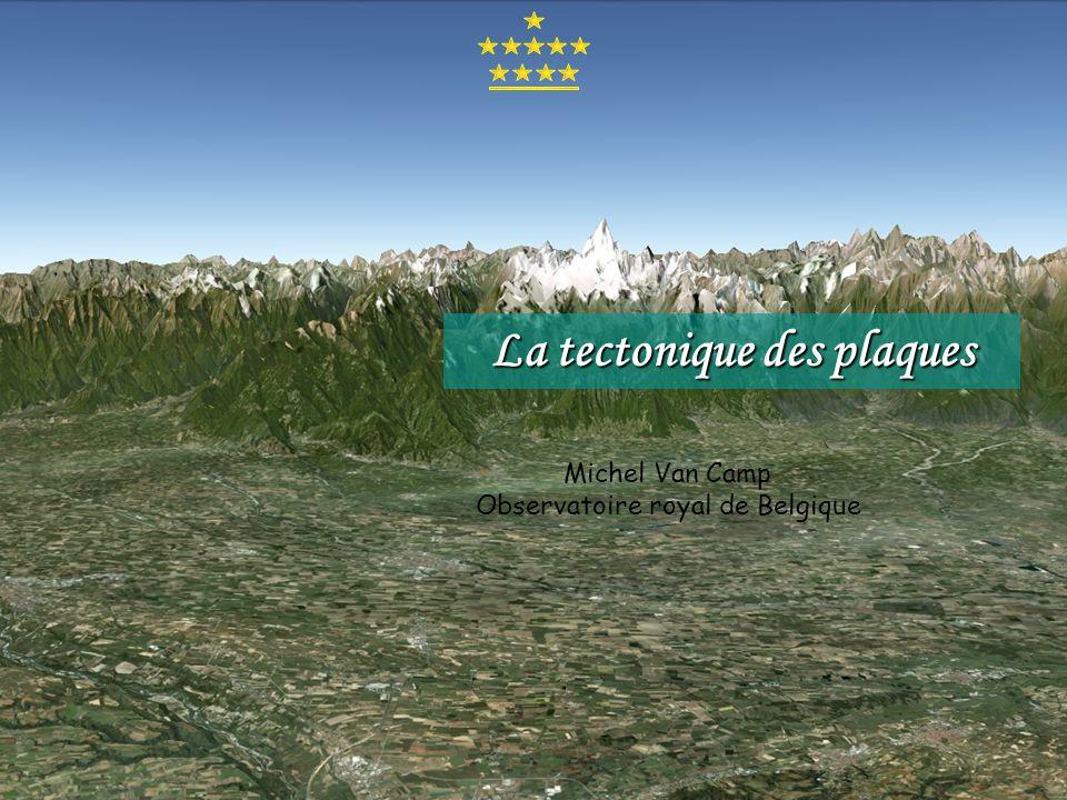 La tectonique des plaques Michel Van Camp Observatoire royal de Belgique
