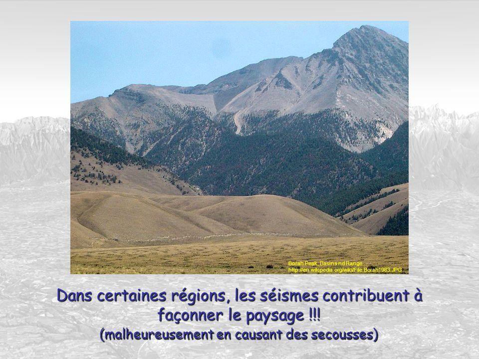 Dans certaines régions, les séismes contribuent à façonner le paysage !!! (malheureusement en causant des secousses) Borah Peak, Basina nd Range http: