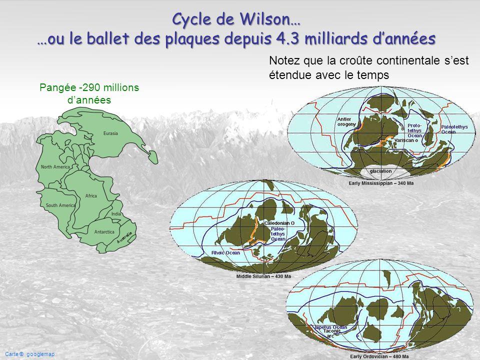 Carte © googlemap Cycle de Wilson… …ou le ballet des plaques depuis 4.3 milliards dannées Pangée -290 millions dannées Notez que la croûte continental
