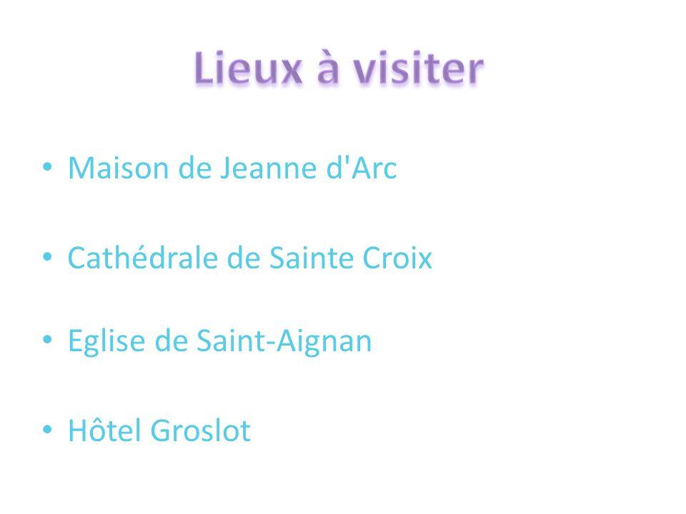 Maison de Jeanne d'Arc Cathédrale de Sainte Croix Eglise de Saint-Aignan Hôtel Groslot