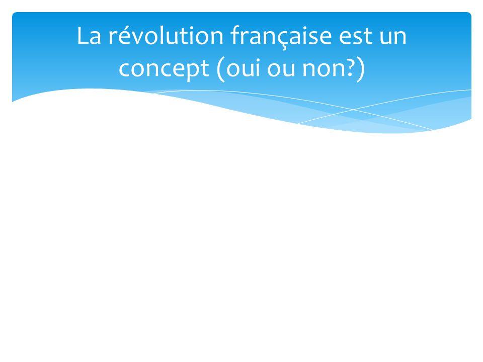 La révolution française est un concept (oui ou non?)