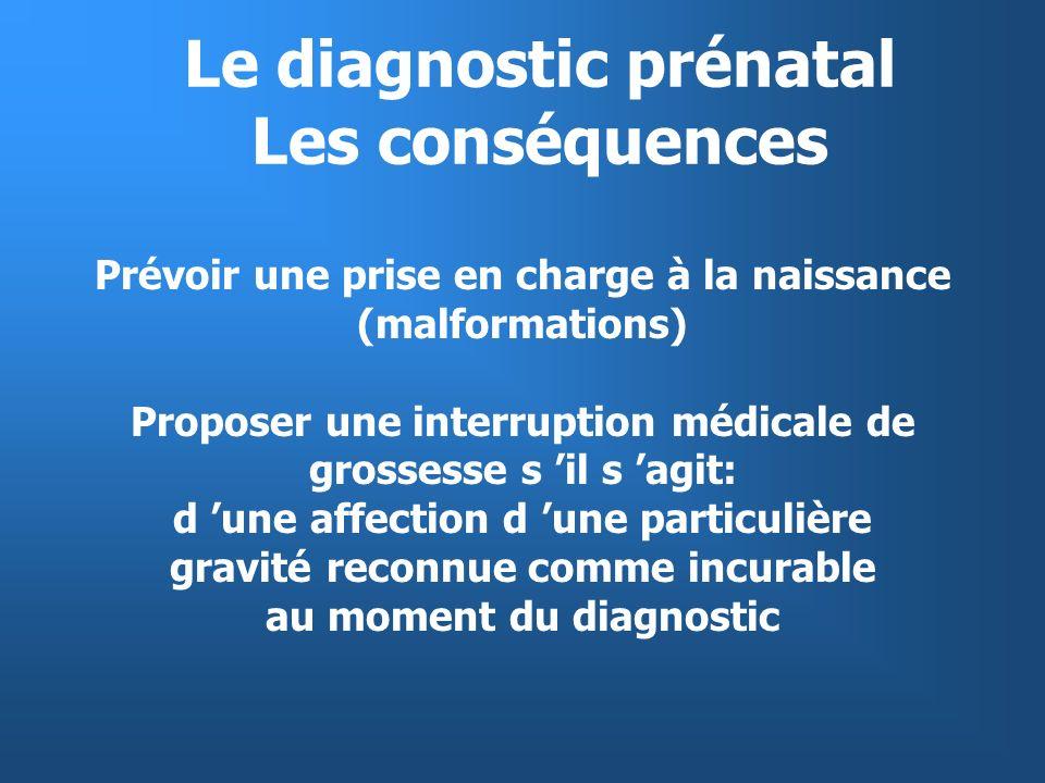 Le diagnostic prénatal V Problèmes éthiques Définition des critères de particulière gravité d incurabilité Position du couple par rapport à l IMG Découverte fortuite d une anomalie chromosomique