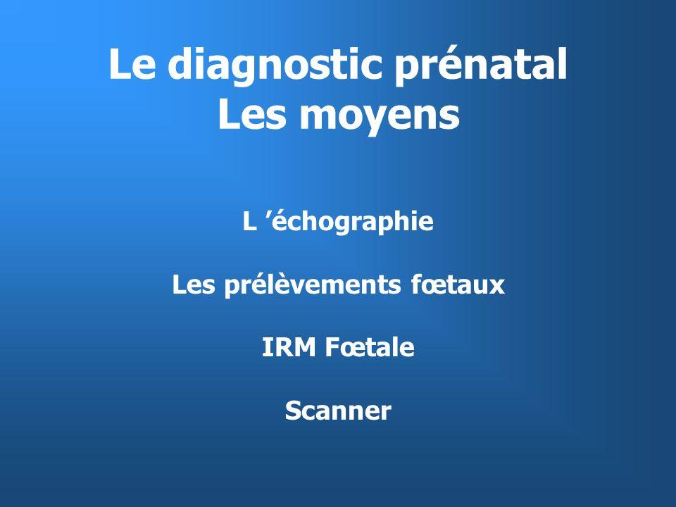 Le dépistage des anomalies chromosomiques en population générale Age maternel Marqueurs sériques Signes dappel échographiques précoces (mesure de la nuque) tardifs