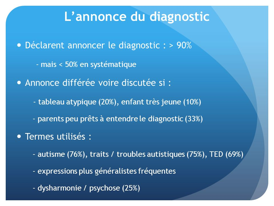 Lannonce du diagnostic Déclarent annoncer le diagnostic : > 90% - mais < 50% en systématique Annonce différée voire discutée si : - tableau atypique (