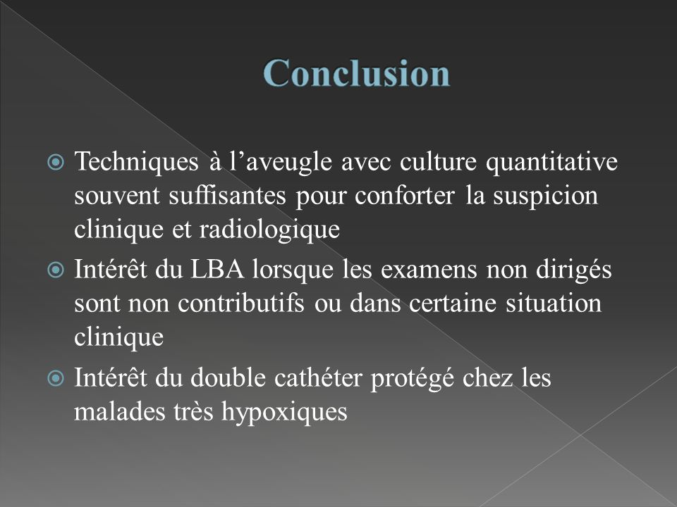 Techniques à laveugle avec culture quantitative souvent suffisantes pour conforter la suspicion clinique et radiologique Intérêt du LBA lorsque les ex