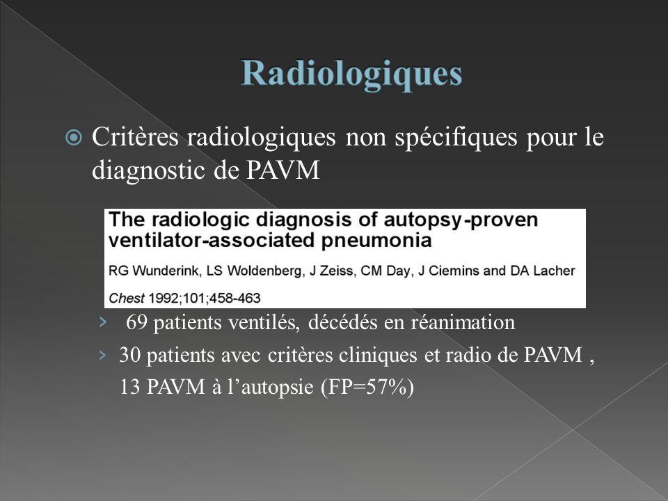 Critères radiologiques non spécifiques pour le diagnostic de PAVM 69 patients ventilés, décédés en réanimation 30 patients avec critères cliniques et