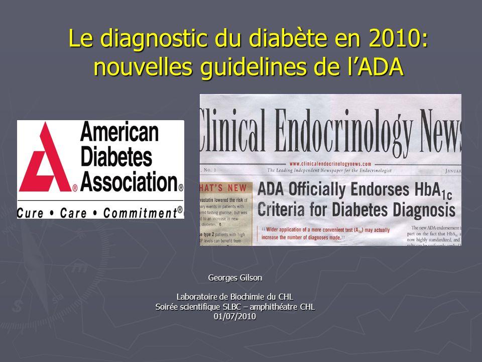 Le diagnostic du diabète en 2010: nouvelles guidelines de lADA Georges Gilson Laboratoire de Biochimie du CHL Soirée scientifique SLBC – amphithéatre
