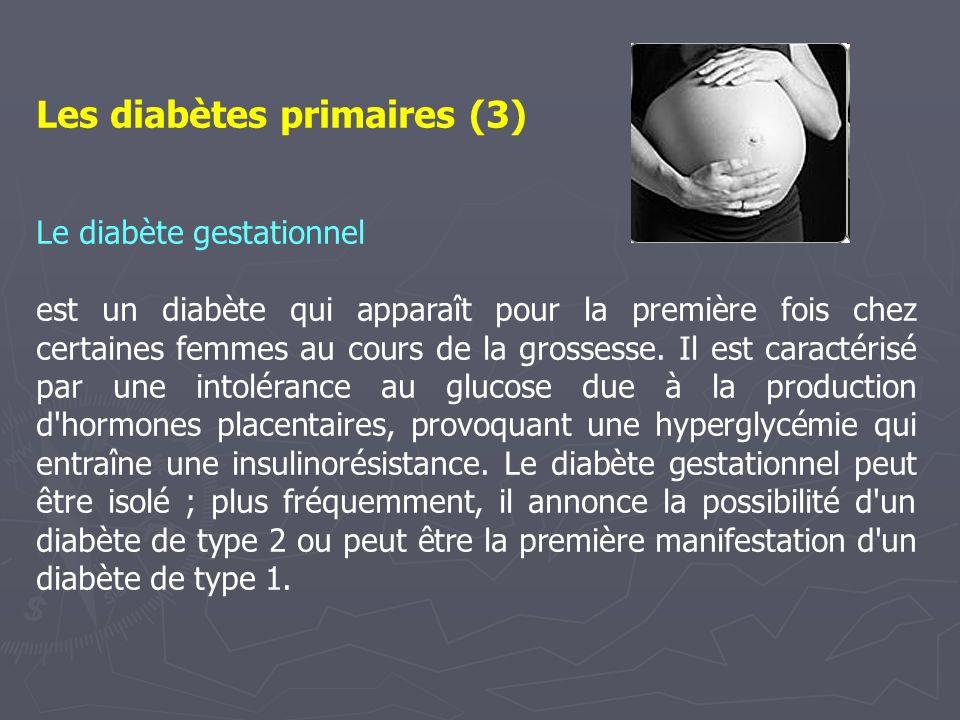 Les diabètes primaires (3) Le diabète gestationnel est un diabète qui apparaît pour la première fois chez certaines femmes au cours de la grossesse. I