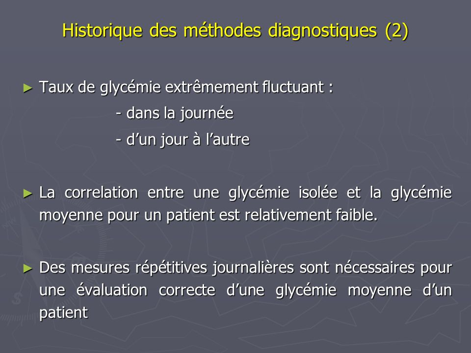 Historique des méthodes diagnostiques (3) There is no clear division between diabetics and non- diabetics in their fasting plasma glucose concentration or their response to an oral glucose load.