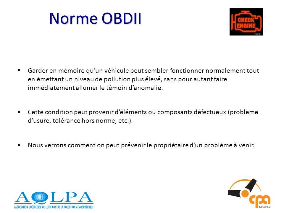 Norme OBDII Norme OBDII Garder en mémoire quun véhicule peut sembler fonctionner normalement tout en émettant un niveau de pollution plus élevé, sans pour autant faire immédiatement allumer le témoin danomalie.