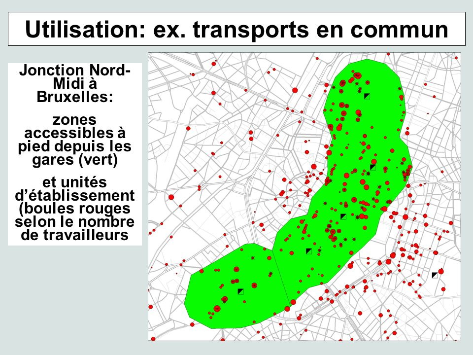Utilisation: ex. transports en commun Jonction Nord- Midi à Bruxelles: zones accessibles à pied depuis les gares (vert) et unités détablissement (boul