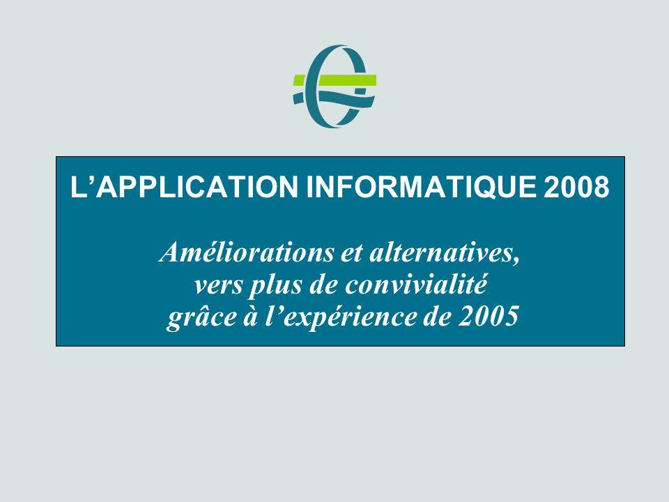 LAPPLICATION INFORMATIQUE 2008 Améliorations et alternatives, vers plus de convivialité grâce à lexpérience de 2005