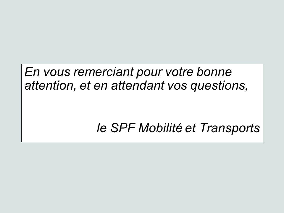 En vous remerciant pour votre bonne attention, et en attendant vos questions, le SPF Mobilité et Transports