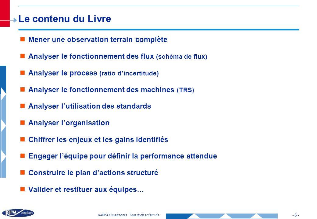 - 6 - KARVA Consultants - Tous droits réservés Le contenu du Livre Mener une observation terrain complète Analyser le fonctionnement des flux (schéma