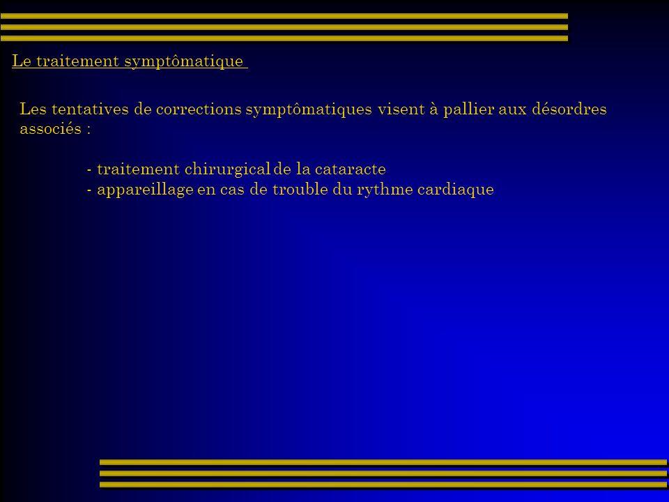 Le traitement symptômatique Les tentatives de corrections symptômatiques visent à pallier aux désordres associés : - traitement chirurgical de la cata