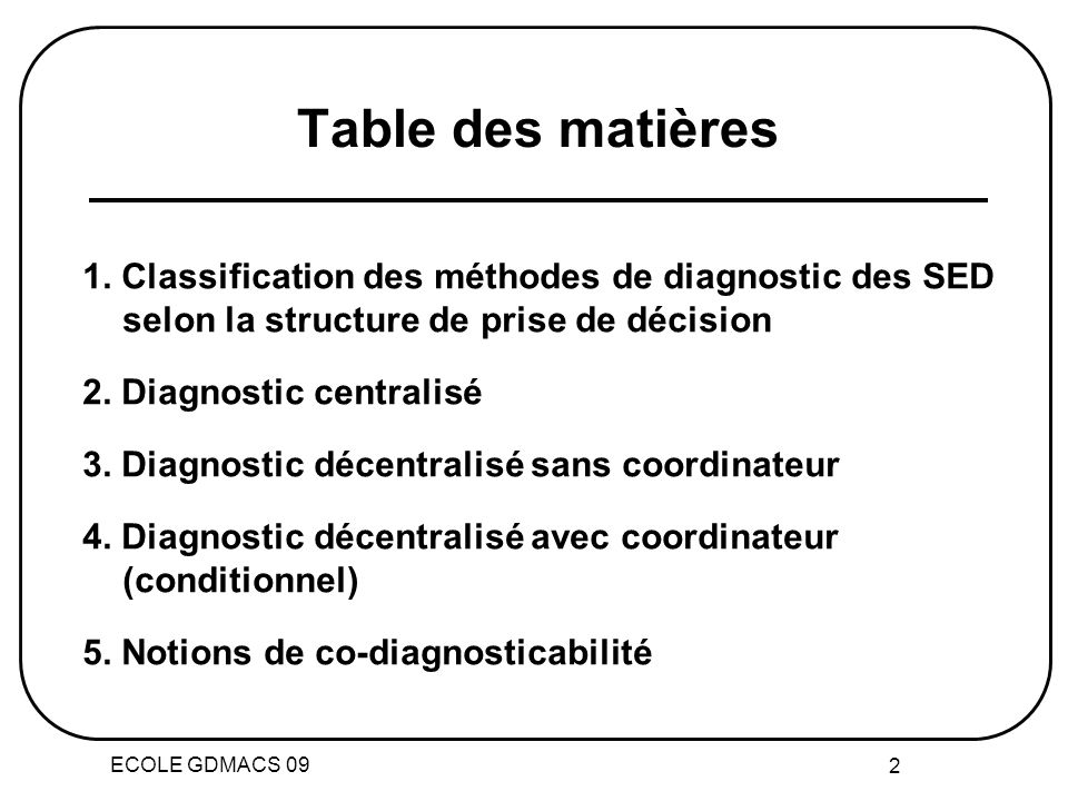 ECOLE GDMACS 09 2 Table des matières 1. Classification des méthodes de diagnostic des SED selon la structure de prise de décision 2. Diagnostic centra
