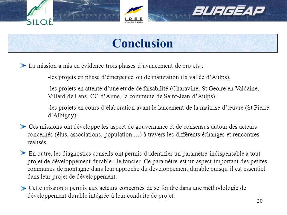 20 Conclusion La mission a mis en évidence trois phases davancement de projets : -les projets en phase démergence ou de maturation (la vallée dAulps),
