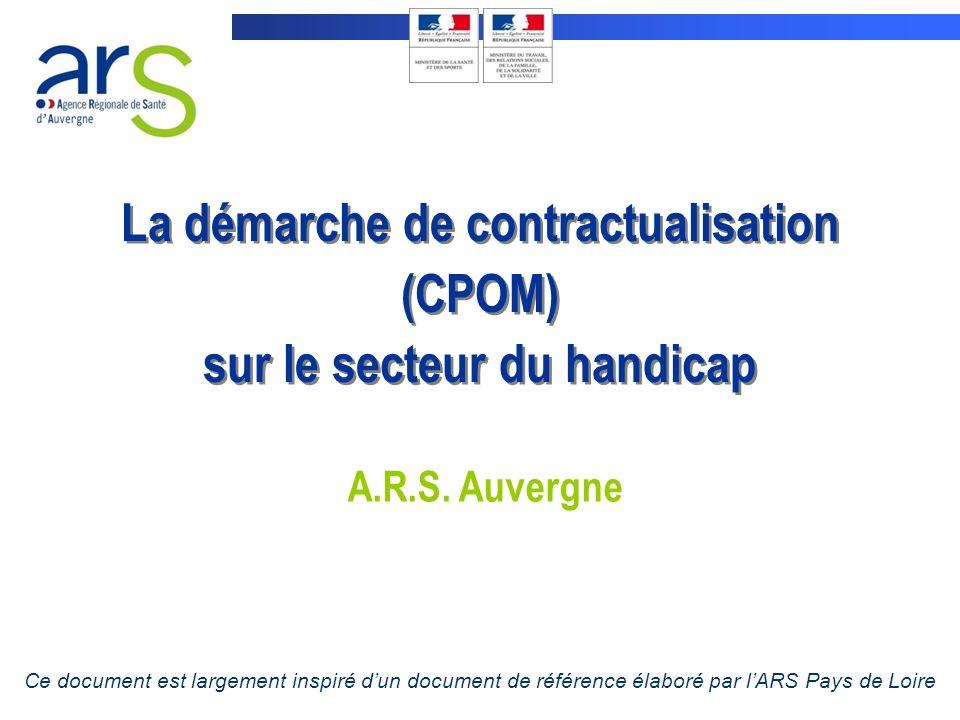 La démarche de contractualisation (CPOM) sur le secteur du handicap La démarche de contractualisation (CPOM) sur le secteur du handicap A.R.S. Auvergn