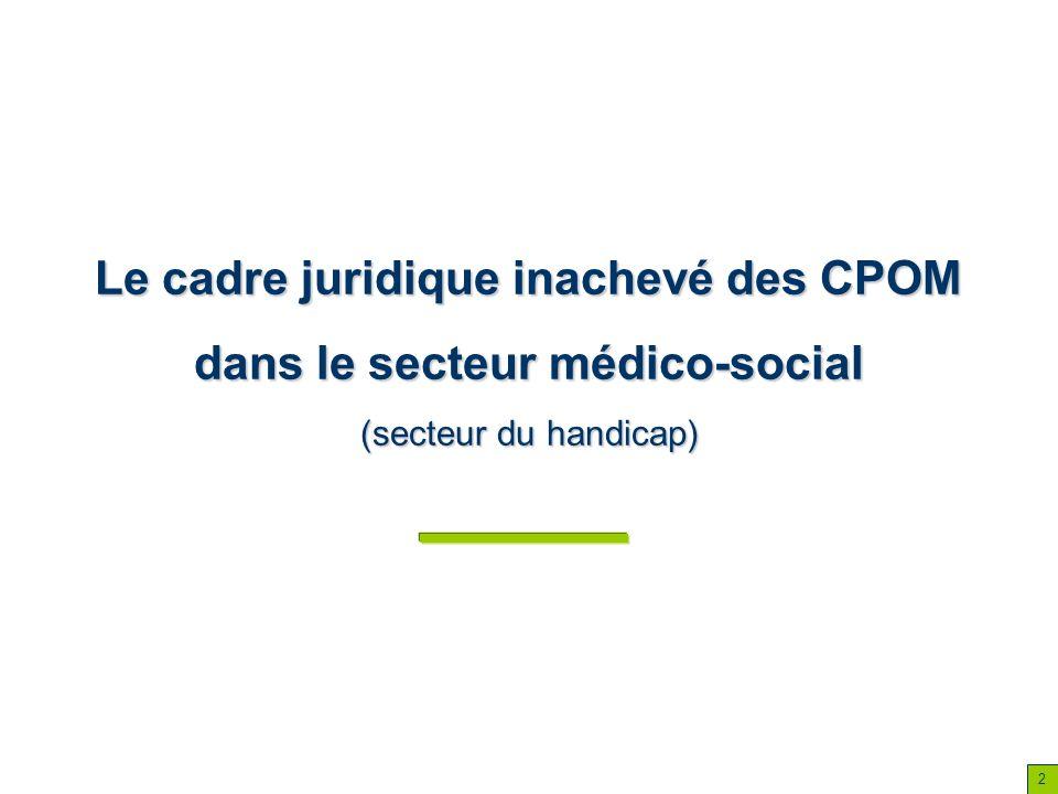 2 2 Le cadre juridique inachevé des CPOM dans le secteur médico-social (secteur du handicap)
