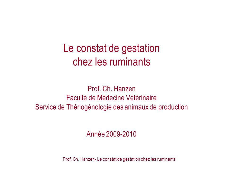 Prof. Ch. Hanzen- Le constat de gestation chez les ruminants Le constat de gestation chez les ruminants Prof. Ch. Hanzen Faculté de Médecine Vétérinai