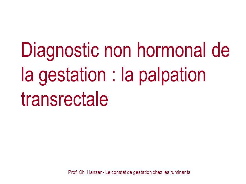 Prof. Ch. Hanzen- Le constat de gestation chez les ruminants Diagnostic non hormonal de la gestation : la palpation transrectale