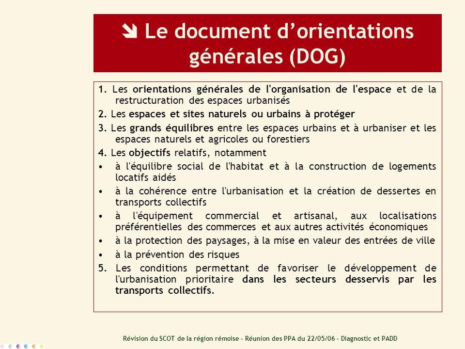 Révision du SCOT de la région rémoise – Réunion des PPA du 22/05/06 – Diagnostic et PADD Le document dorientations générales (DOG) 1. Les orientations